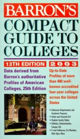 Barron's Compact Guide To Colleges 2003 by Various
