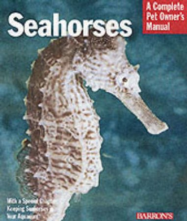 Seahorses: A Complete Pet Owner's Manual by Frank Indiviglio