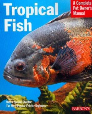 Tropical Fish: A Complete Pet Owner's Manual by Various