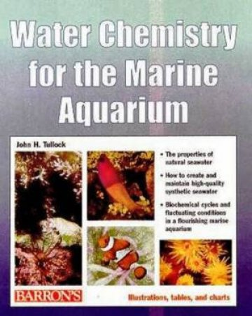 Water Chemistry For The Marine Aquarium by John H Tullock