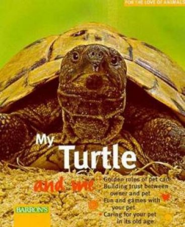 For The Love Of Animals: My Turtle And Me by Hartmut Wilke