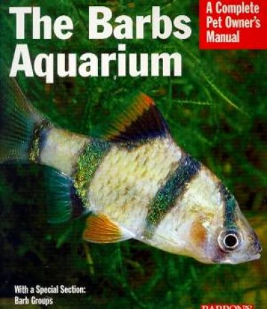 The Barbs Aquarium: A Complete Pet Owner's Manual by Lucanus & Elson