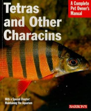 Tetras And Other Characins: A Complete Pet Owner's Manual by Mark Phillip Smith
