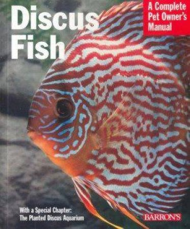A Complete Pet Owner's Manual: Discus Fish by Giovanetti And Lucanus