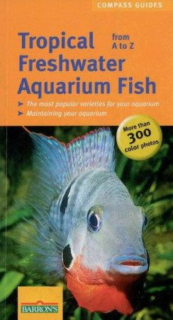 Compass Guides: Tropical Freshwater Aquarium Fish From A To Z by Ulrich Schliewen