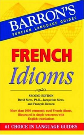 Barron's Foreign Language Guides: French Idioms - 2 ed