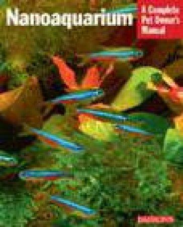 A Complete Pet Owner's Manual: Nanoaquarium by Jacob Geck