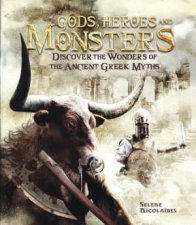 Gods Heroes And Monsters Discover The Wonders Of Ancient Greek Myths