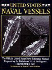 United States Naval Vessels The Official United States Navy Reference Manual Prepared by the Division of Naval Intelligence 1 September 1945