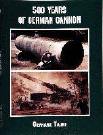 500 Years of German Cannon by TAUBE GERHARD