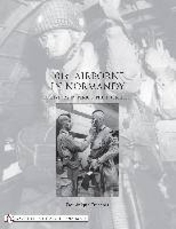 101st Airborne in Normandy: A History in Period Photographs by FRANCOIS DOMINIQUE