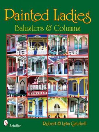 Painted Ladies: Balusters and Columns by GATCHELL ROBERT AND LYNN