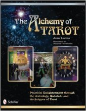 Alchemy of Tarot Practical Enlightenment through the Astrology Qabalah and Archetypes of Tarot