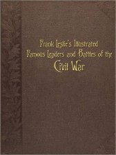 Frank Leslies Illustrated Famous Leaders and Battles of the Civil War