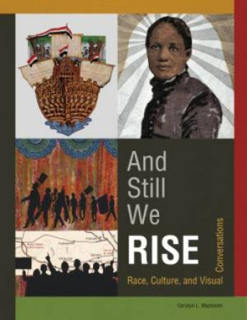 And Still We Rise: Race, Culture and Visual Conversations by MAZLOOMI CAROLYN