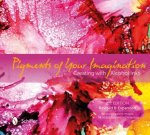 Pigments of Your Imagination: Creating with Alcohol Inks (2nd Ed) by CATHY TAYLOR