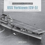 USS Yorktown CV5 From Design And Construction To The Battles Of Coral Sea And Midway