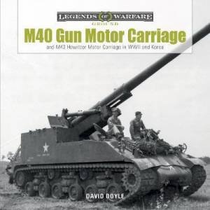 M40 Gun Motor Carriage And M43 Howitzer Motor Carriage In WWII And Korea by David Doyle