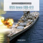 USS Iowa BB61 The Story Of The Big Stick From 1940 To The Present
