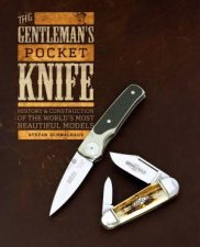 Gentlemans Pocket Knife History And Construction Of The Worlds Most Beautiful Models