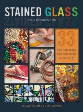 Stained Glass For Beginners 33 Contemporary Projects Using Copper Foil