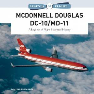 McDonnell Douglas DC-10/MD-11: A Legends Of Flight Illustrated History