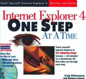 Internet Explorer 4 One Step At A Time by Craig Witherspoon & Barbara Kasser