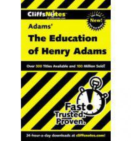CliffsNotes on Adams' The Education of Henry Adams by BALDWIN STANLEY