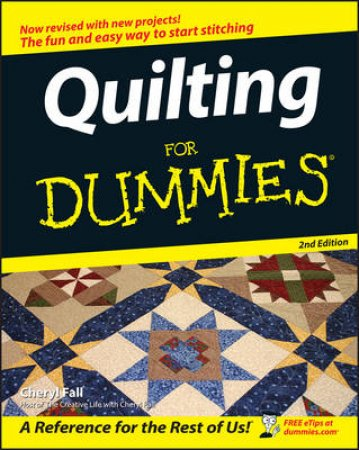 Quilting For Dummies - 2nd Ed. by Cheryl Fall