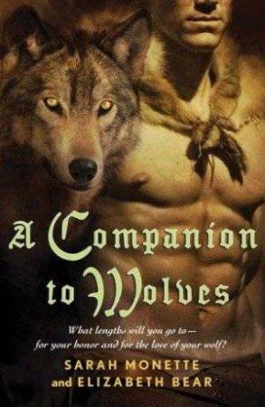 A Companion to Wolves by Sarah Monette & Elizabeth Bear
