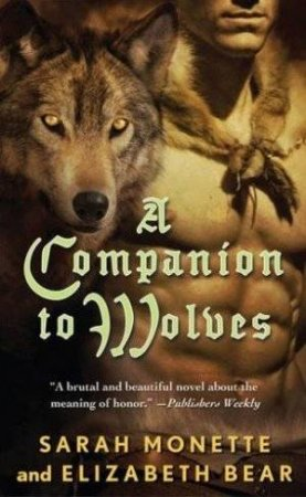 A Companion to Wolves by Sarah Monette & Elizabeth Bear