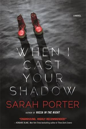 When I Cast Your Shadow by Sarah Porter - 9780765380562 - QBD Books