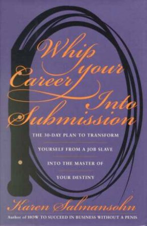Whip Your Career Into Submission by Karen Salmansolin