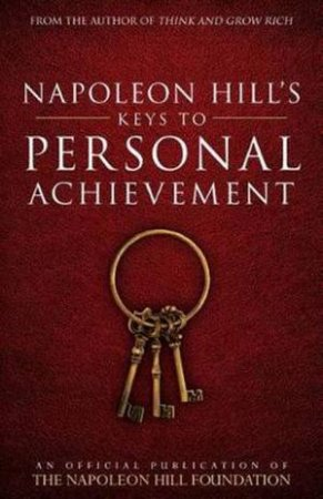 Napoleon Hill's Keys To Personal Achievement by Napoleon Hill
