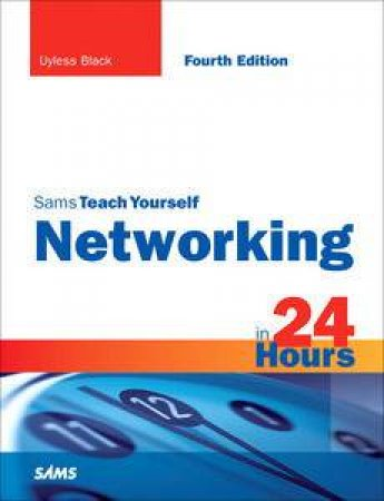 Sams Teach Yourself Networking in 24 Hours, 4th Ed by Uyless Black