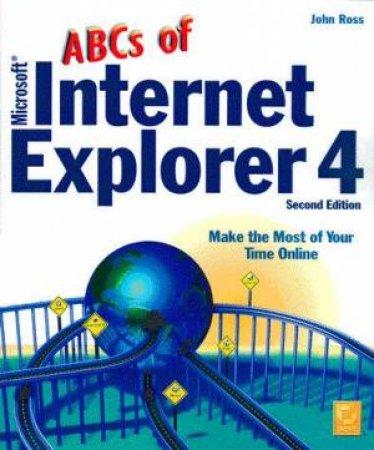 The ABCs Of Microsoft Internet Explorer 4 by John Ross