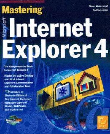 Mastering Microsoft Internet Explorer 4 (Bk/Cd) by Gene Weisskopf & Pat Coleman