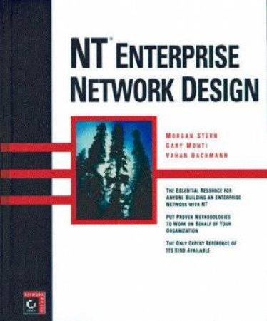 NT Enterprise Network Design by Morgan Stern & Gary Monti & Vahan Bachmann