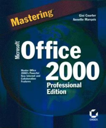 Mastering Microsoft Office 2000 Professional Edition by Gini Courter & Annette Marquis