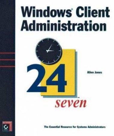 Windows Client Administration 24seven by Allen Jones
