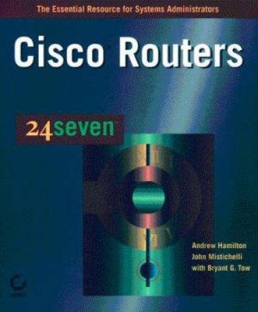 Cisco Routers 24seven by Andrew Hamilton & John Mistichelli & Bryant Tow