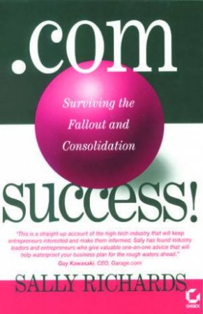 Dot.com Success! Surviving the Fallout & Consolidation by Sally Richards
