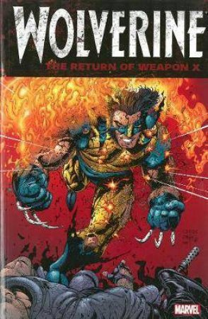 Wolverine: The Return Of Weapon X by Frank Tieri, Matt Nixon & Jorge Santamaria