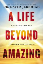 A Life Beyond Amazing 9 Decisions That Will Transform Your Life Today