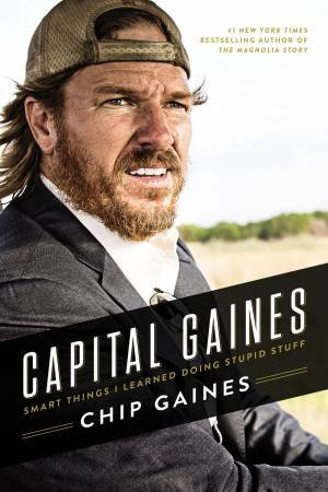 Capital Gaines by Chip Gaines & Mark Dagostino