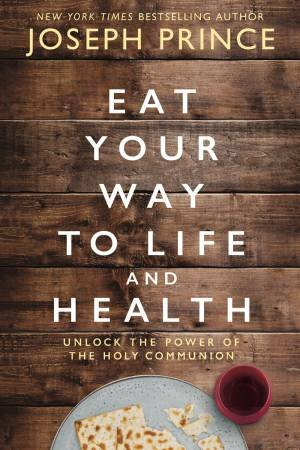 Eat Your Way To Life And Health: Unlock The Power Of The Holy Communion