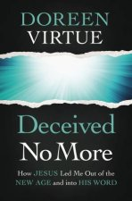 Deceived No More How Jesus Led Me Out Of The New Age And Into His Word