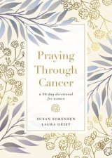 Praying Through Cancer A 90day Devotional for Women