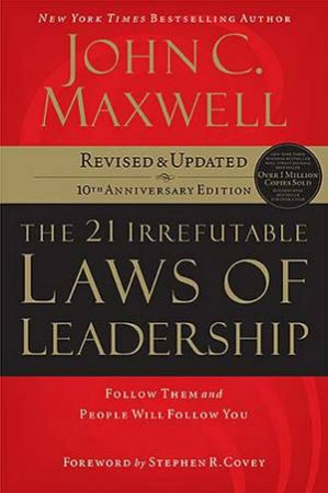 21 Irrefutable Laws Of Leadership: Follow Them and People Will Follow You by John C Maxwell