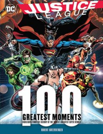 100 Greatest Moments Of Justice League